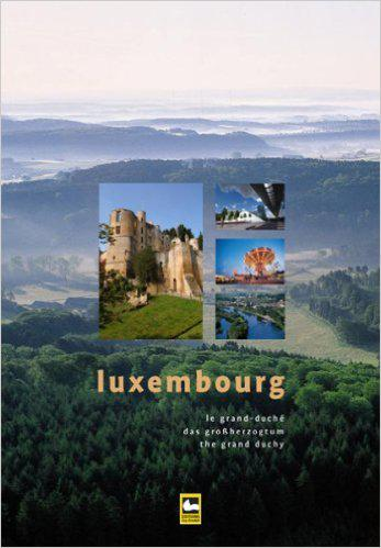 Luxembourg: Das Grossherzogtum - Le Grand-Duché - The Grand Duchy