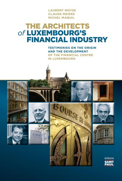 The Architects of Luxembourg's Financial Industry